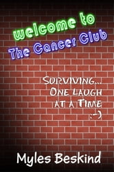 Welcome to the Cancer Club: Surviving... one laugh at a time ebook by Myles Beskind