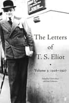The Letters of T. S. Eliot Volume 3: 1926-1927 ebook by T. S. Eliot, John Haffenden