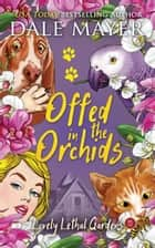 Offed in the Orchids eBook by Dale Mayer