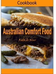 Australian Comfort Food: 101 Delicious, Nutritious, Low Budget, Mouthwatering Australian Comfort Food Cookbook ebook by Heviz's