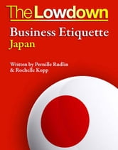 The Lowdown: Business Etiquette - Japan ebook by Pernille Rudlin,Rochelle Kopp