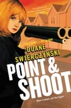 Point and Shoot ebook by Duane Swierczynski