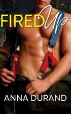 Fired Up ebook by Anna Durand
