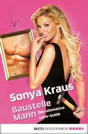 Baustelle Mann - Der ultimative Love-Guide ebook by Sonya Kraus