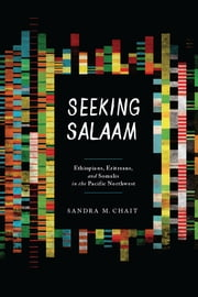 Seeking Salaam - Ethiopians, Eritreans, and Somalis in the Pacific Northwest ebook by Sandra M. Chait