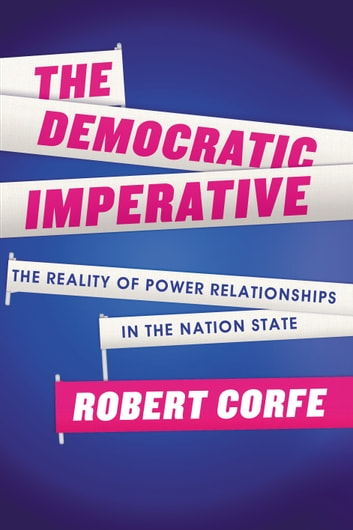 The Democratic Imperative - the reality of power relationships in the nation state ebook by Robert Corfe