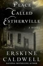 Place Called Estherville - A Novel ebook by Erskine Caldwell