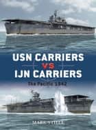 USN Carriers vs IJN Carriers ebook by Mark Stille,Mr Ian Palmer,Howard Gerrard