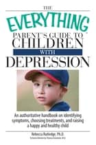 The Everything Parent's Guide To Children With Depression ebook by Rebecca Rutledge