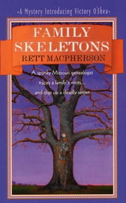 Family Skeletons - A Spunky Missouri Genealogist Traces A Family's Roots...And Digs Up A Deadly Secret ebook by Rett MacPherson