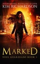 Marked, Soul Guardians Book 1 ekitaplar by Kim Richardson