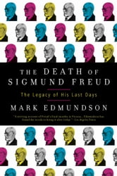 The Death of Sigmund Freud - The Legacy of His Last Days ebook by Mark Edmundson