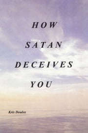 How Satan Deceives You ebook by Kris Doulos
