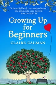 Growing Up for Beginners - An uplifting book club read for 2020 ebook by Claire Calman