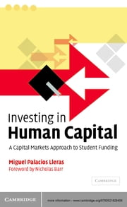 Investing in Human Capital - A Capital Markets Approach to Student Funding ebook by Miguel Palacios Lleras,Nicholas Barr