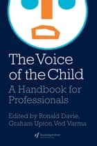 The Voice Of The Child ebook by Graham Upton,Ved Varma,Ron Davie