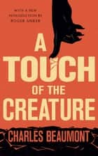 A Touch of the Creature ebook by Charles Beaumont