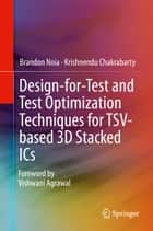 Design-for-Test and Test Optimization Techniques for TSV-based 3D Stacked ICs ebook by Brandon Noia, Krishnendu Chakrabarty