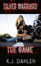 The Game - Silver Warriors, #4 ebook by Kj Dahlen