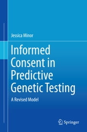 Informed Consent in Predictive Genetic Testing - A Revised Model ebook by Jessica Minor