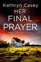 Her Final Prayer - A totally gripping and heart-stopping crime thriller ebook by Kathryn Casey