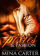 Pixies & Passion ebook by Mina Carter
