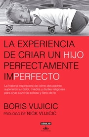 La experiencia de criar a un hijo perfectamente imperfecto ebook by Boris Vujicic