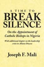 A Time to Break Silence ebook by Joseph F. Mali
