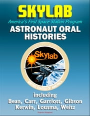 Skylab, America's First Space Station Program: Astronaut Oral Histories, including Bean, Carr, Garriott, Gibson, Kerwin, Lousma, Weitz ebook by Progressive Management