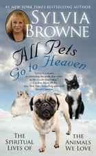 All Pets Go To Heaven ebook by Sylvia Browne