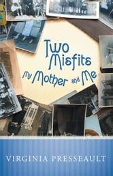 Two Misfits My Mother and Me ebook by Virginia Presseault