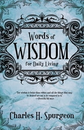 Words Of Wisdom For Daily Living ebook by Dr. Charles H. Spurgeon