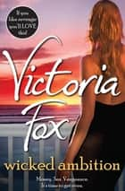 Wicked Ambition ebook by Victoria Fox