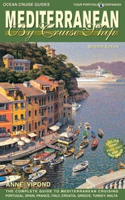 Mediterranean By Cruise Ship - 7th Edition - The Complete Guide to Mediterranean Cruising ebook by Anne Vipond