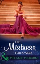 His Mistress For A Week (Mills & Boon Modern) ebook by Melanie Milburne