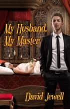 My Husband, My Master ebook by David Jewell