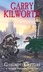Welkin Weasels (4): Gaslight Geezers ebook by Garry Kilworth