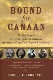 Bound for Canaan - The Epic Story of the Underground Railro ebook by Fergus Bordewich