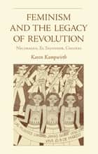 Feminism and the Legacy of Revolution - Nicaragua, El Salvador, Chiapas ebook by Karen Kampwirth