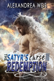 The Satyr's Curse III: Redemption - The Satyr's Curse Series, #3 ebook by Alexandrea Weis