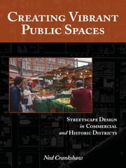 Creating Vibrant Public Spaces - Streetscape Design in Commercial and Historic Districts ebook by Ned Crankshaw