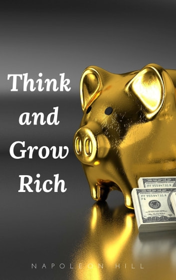 Think and Grow Rich: The Original 1937 Unedited Edition ebook by Napoleon Hill