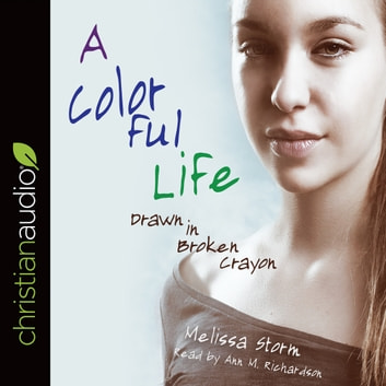 A Colorful Life - Drawn in Broken Crayon audiobook by Melissa Storm