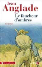Le faucheur d'ombres ebook by Jean ANGLADE