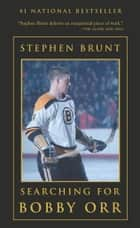 Searching for Bobby Orr ebook by Stephen Brunt