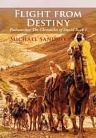 Flight from Destiny - Psalmwriter The Chronicles of David Book I ebook by Michael Sandusky
