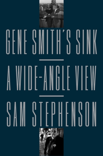 Gene Smith's Sink - A Wide-Angle View ebook by Sam Stephenson