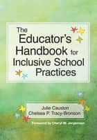 The Educator's Handbook for Inclusive School Practices ebook by Julie Causton Ph.D.,Cheryl M. Jorgensen Ph.D.,Chelsea Tracy-Bronson, M.A.