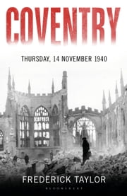 Coventry - Thursday, 14 November 1940 ebook by Frederick Taylor