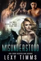 Misunderstood - Cry Wolf Reverse Harem Series, #2 ebook by Lexy Timms
